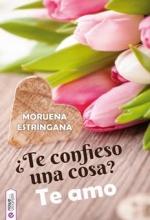 Te confieso una cosa  Te amo Moruena Estringana