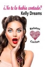 No te lo habia contado  Kelly Dreams